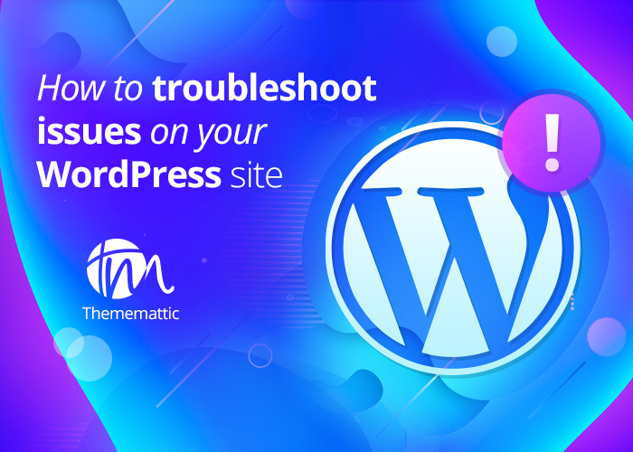 A Quick Guide To Troubleshooting With WordPress