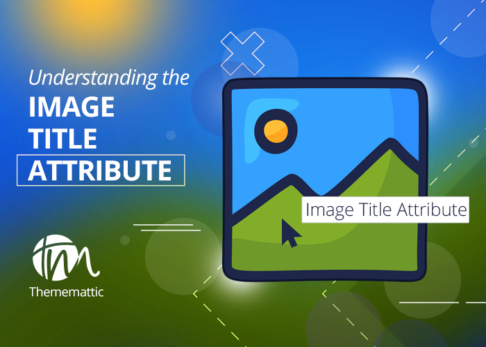 All You Need to Know About Image Title and Alt Attributes