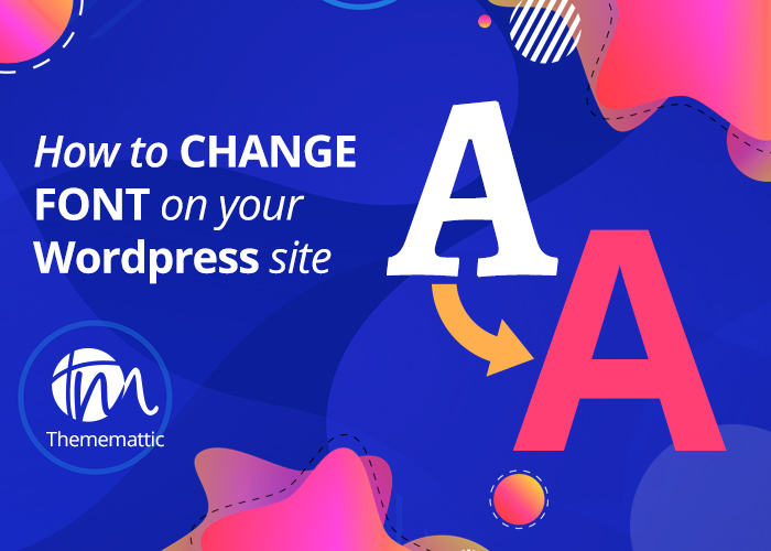 How to Change Font On Your WordPress